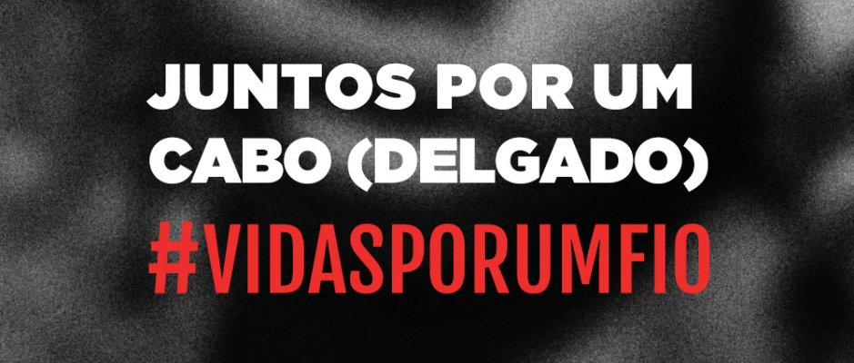 """Campanha solidária internacional """"Juntos por um Cabo (Delgado)"""""""