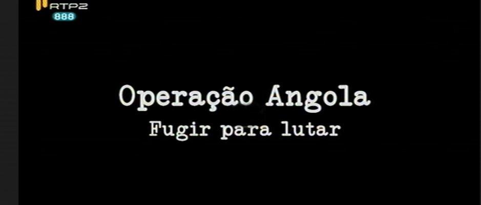 """Documentário """"Operação Angola - Fugir para lutar"""""""