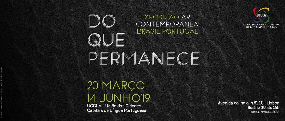 Exposição Do Que Permanece - Arte Contemporânea Brasil Portugal na UCCLA