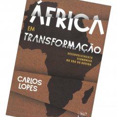 """Livro """"África em transformação: Desenvolvimento económico na era da dúvida"""" de Carlos Lopes"""