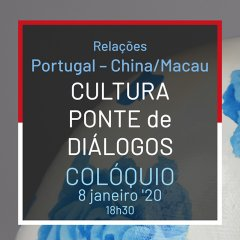 """Colóquio """"Relações Portugal – China/Macau - Cultura Ponte de Diálogos"""""""