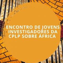 Encontro de jovens investigadores da CPLP sobre África