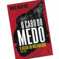 """Livro """"O Cabo do Medo - O Daesh em Moçambique 2019-2020"""" de Nuno Rogeiro"""